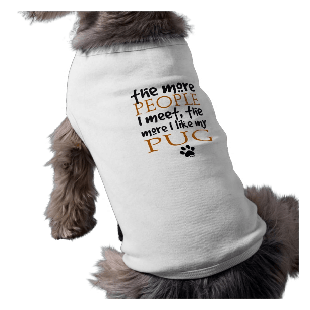 The More People I Meet … Pug Pet Shirt