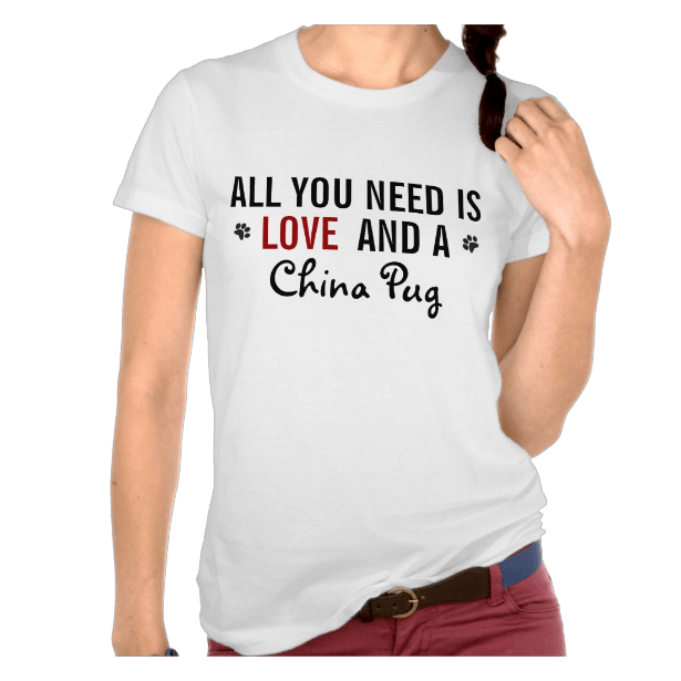 All you need is love and a China Pug T Shirts