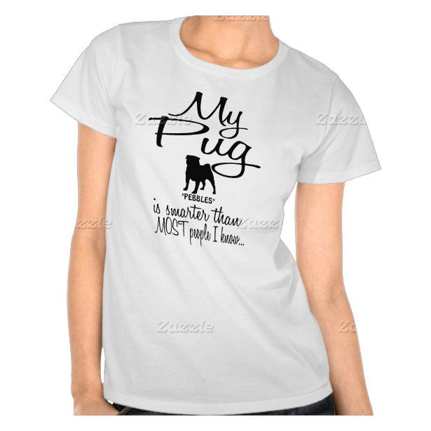 Custom My Pug is Smarter Funny Dog Quote Tshirt