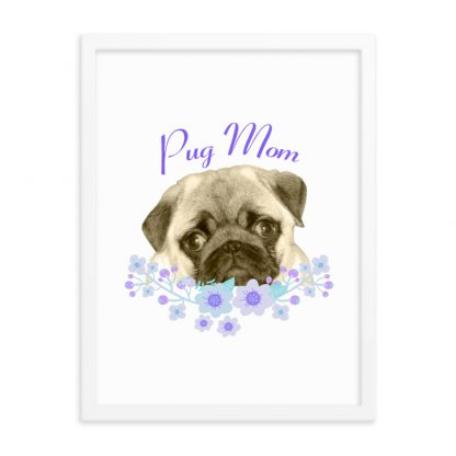 DogFace Pug Mom Puppy Face with Flowers Framed Poster Art Print