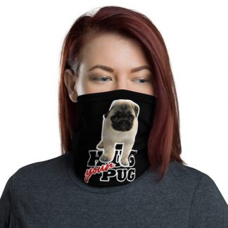 Hug Your Pug Cute Pug Puppy Neck Gaiter