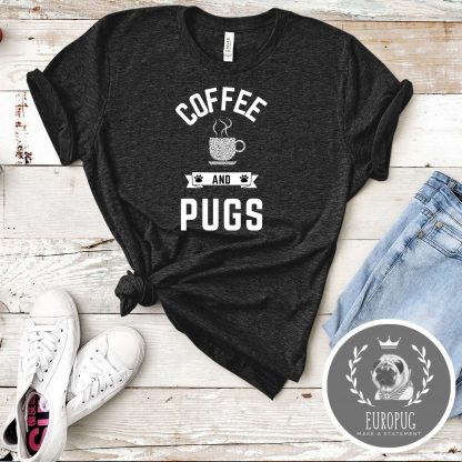 pugs and coffee shirt
